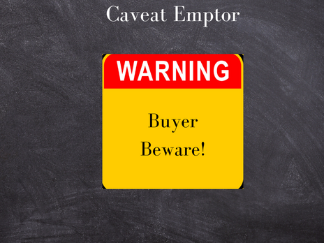 CAVEAT EMPTOR - LET THE BUYER BEWARE