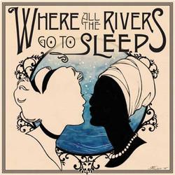 Where All the Rivers Go to Sleep