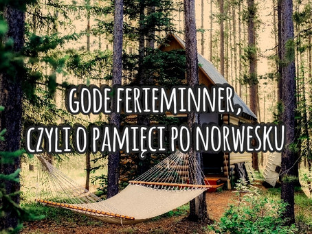 Gode ferieminner, czyli o pamięci po norwesku