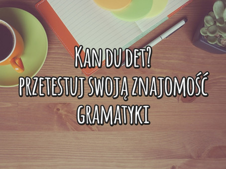 Kan du det? Przetestuj swoją znajomość gramatyki!