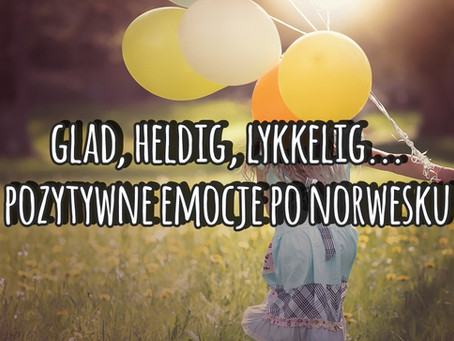 Glad, heldig, lykkelig? Pozytywne emocje po norwesku