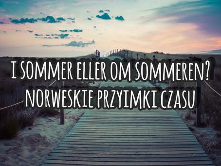 I sommer eller om sommeren? Norweskie przyimki czasu