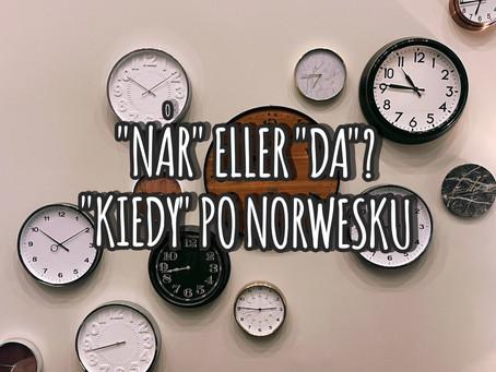 Når eller da? «Kiedy» po norwesku