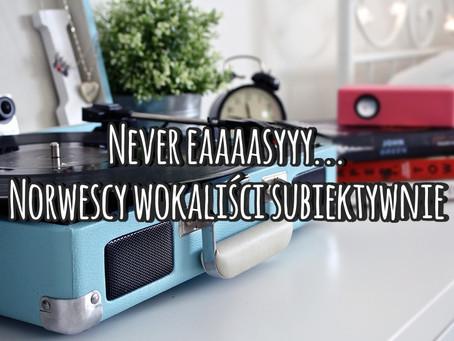 Never eaaaasyyy... Norwescy wokaliści subiektywnie