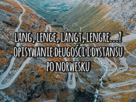 Lang, lenge, langt, lengre...? Opisywanie długości i dystansu po norwesku