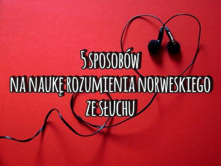 5 sposobów na naukę rozumienia norweskiego ze słuchu