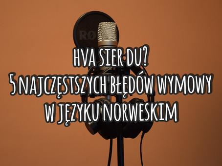 Hva sier du? 5 najczęstszych błędów wymowy w języku norweskim