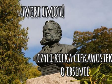 Tvert imot!, czyli kilka ciekawostek o Ibsenie