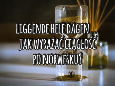 Liggende hele dagen... Jak wyrażać ciągłość po norwesku?