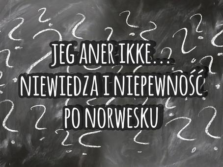 Jeg aner ikke... Niewiedza i niepewność po norwesku