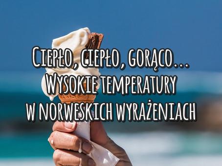 Ciepło, ciepło, gorąco... Wysokie temperatury w norweskich wyrażeniach