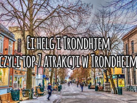 Ei helg i Trondhjem, czyli top 7 atrakcji w Trondheim
