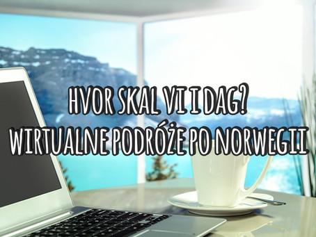 Hvor skal vi i dag? Wirtualne podróże po Norwegii