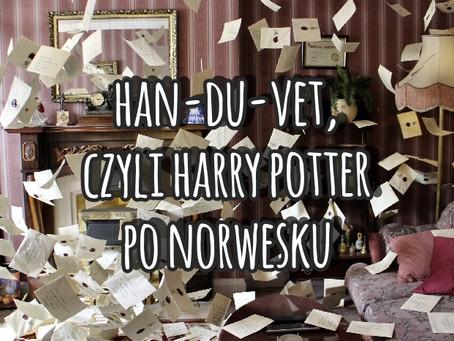 Han-du-vet, czyli Harry Potter po norwesku