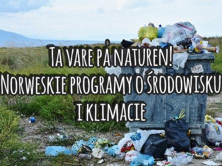 Ta vare på naturen! Norweskie programy o środowisku i klimacie