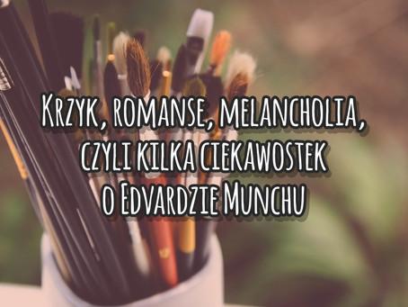 Krzyk, romanse, melancholia, czyli kilka ciekawostek o Edvardzie Munchu