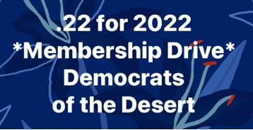 .22 For 2022 – Democrats of the Desert Membership Campaign