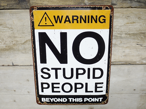 No Stupid People Metal Sign **Please Read Product Listing**
