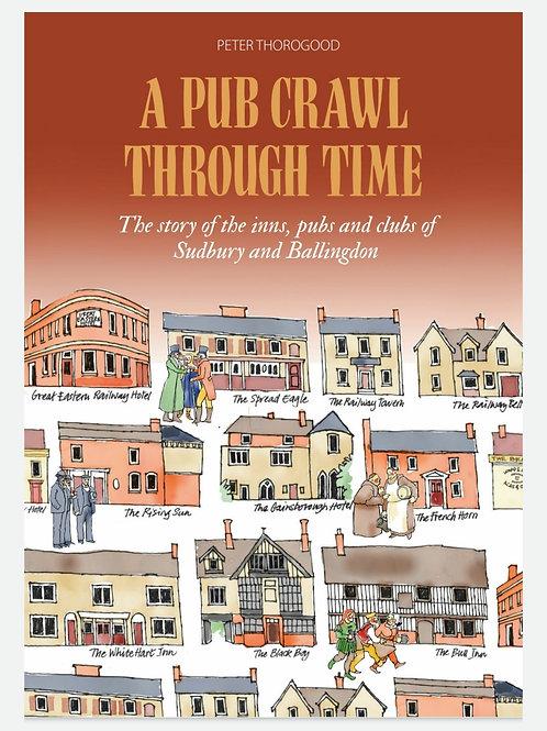 "A History of Sudbury Pubs ""A Pub Crawl Through Time"" by Peter Thorogood"