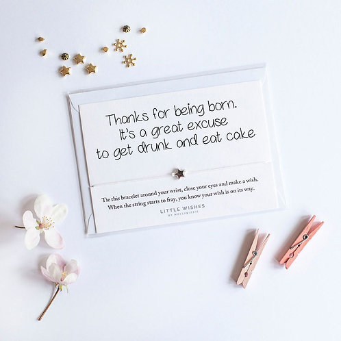 Thank You For Being Born. It's A Great Excuse To... Wish Bracelet