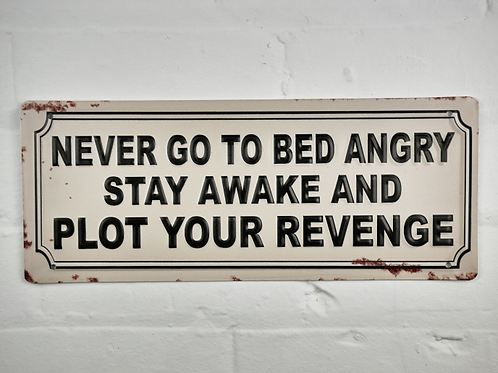 Never Go To Bed Angry Metal Sign **Please Read Product Listing**