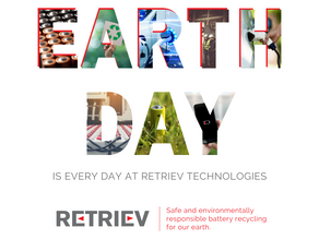 Retriev Technologies, Global Leaders in Battery Recycling, is Proud to Celebrate Earth Day Every Day