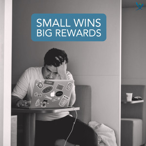 Small Wins for Big Rewards