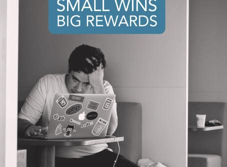 Small Wins for Big Rewards