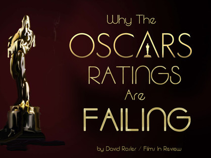 """WHY THE """"OSCARS"""" RATINGS ARE FAILING Editorial by David Rosler"""
