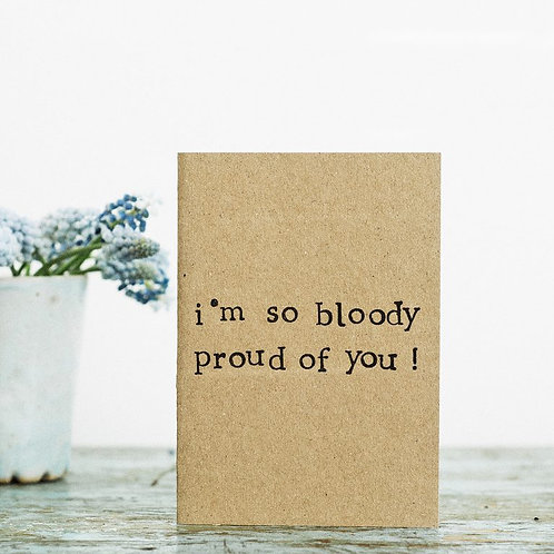 'I'm so bloody proud of you' A6 card