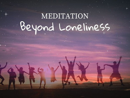 Beyond Loneliness Meditation