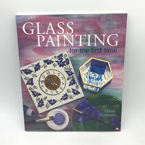 Glass Painting for the First Time by Dorris Sorensen