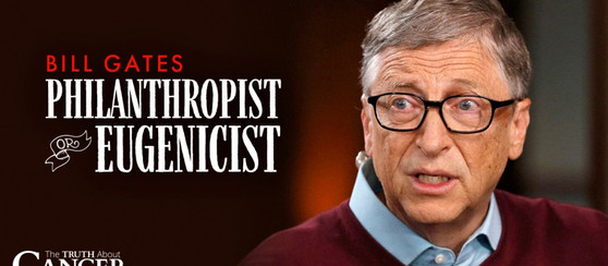 Bill Gates – Philanthropist or Eugenicist?