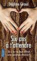 """<p class=""""font_7"""" style=""""text-align: justify"""">2. <em>Six ans à t'attendre</em> de Delphine Giraud (Pocket)</p>"""
