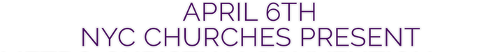 APRIL 6TH NYC CHURCHES PRESENT METRO CHR