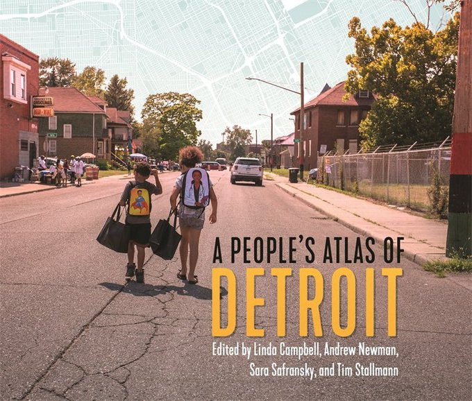 "REVIEW OF: ""A PEOPLE'S ATLAS OF DETROIT"" BY LINDA CAMPBELL, ANDREW NEWMAN, SARA SAFRAN"