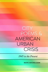 "REVIEW OF ""CITY POEMS & AMERICAN URBAN CRISIS: 1945 TO THE PRESENT"" BY NATE MICKELSON"