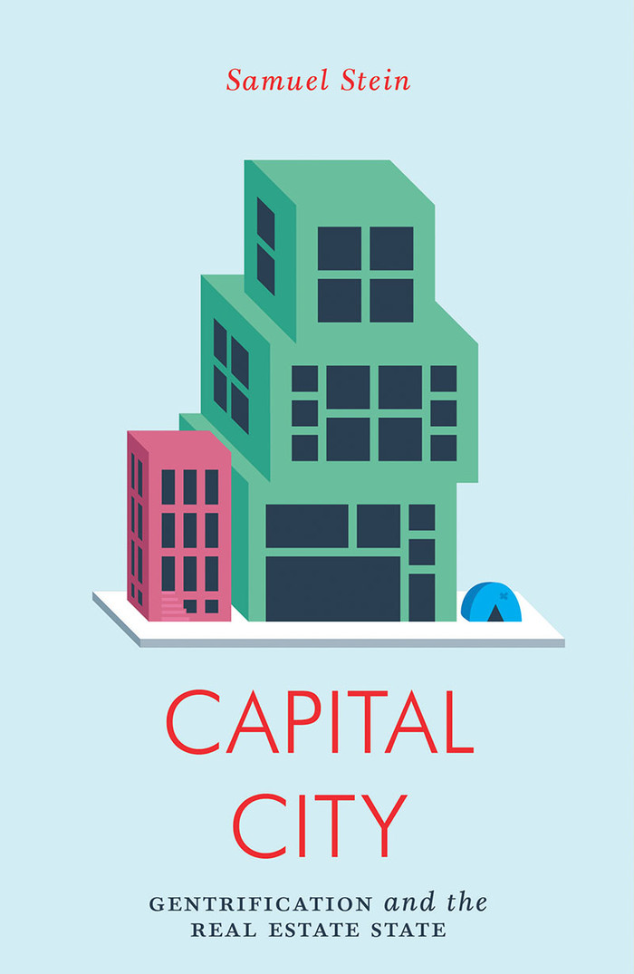 "REVIEW OF SAMUEL STEIN'S ""CAPITAL CITY: GENTRIFICATION AND THE REAL ESTATE STATE"""