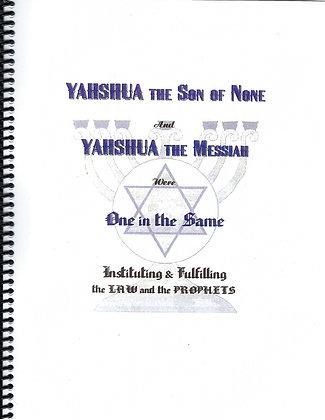 Yahshua The Son of None and Yahshua the Messiah