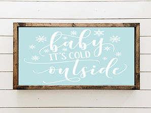 12 x 24 Baby It's Cold Outside framed wo