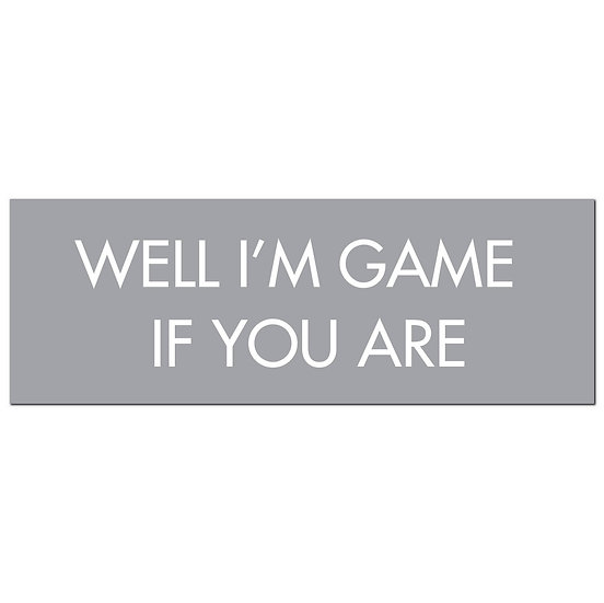 Well I'M Game If You Are Silver Foil Plaque