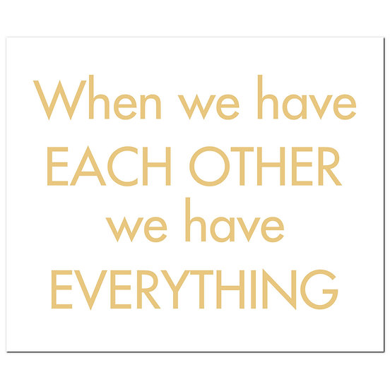 When We Have Each Other We Have Everything Gold Foil Plaque