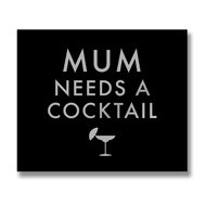 Mum Needs A Cocktail Black and Silver Foil Plaque
