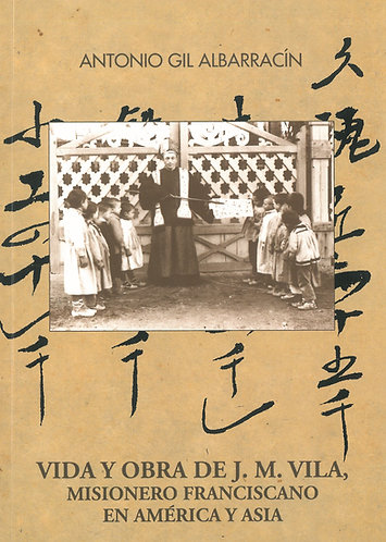 Vida y obra de J. M. Vila, misionero franciscano en América y Asia