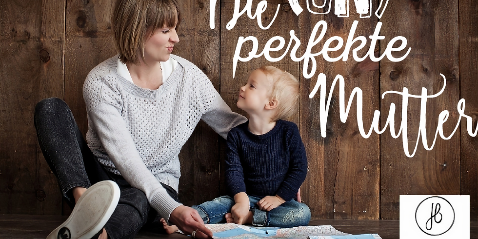 Die (un-)perfekte Mutter