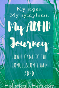 My Signs. My Symptoms. My ADHD Journey. How I came to the conclusion I had ADHD
