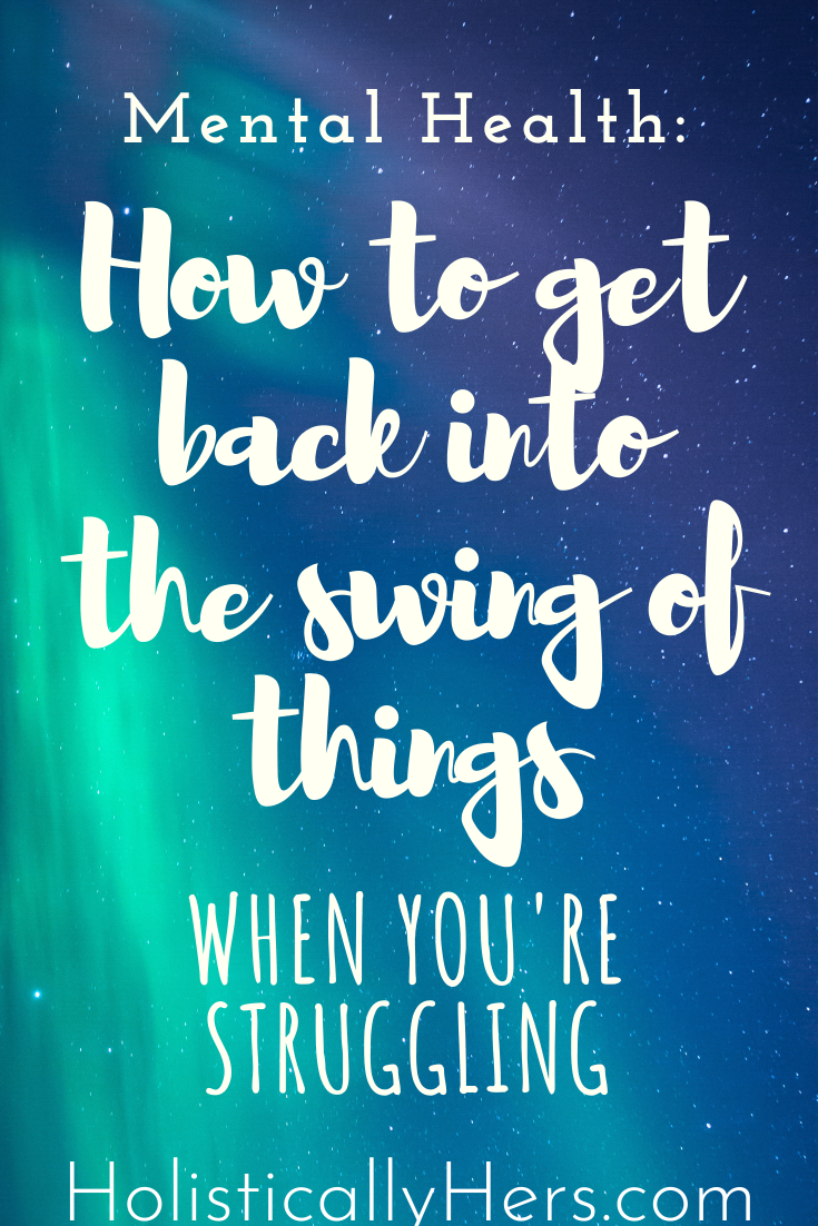 How to get back into the swing of things when you're struggling - blog post
