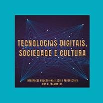 TECNOLOGIAS DIGITAIS, SOCIEDADE E CULTUR