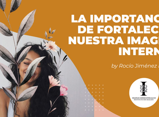 LA IMPORTANCIA DE FORTALECER NUESTRA IMAGEN INTERNA