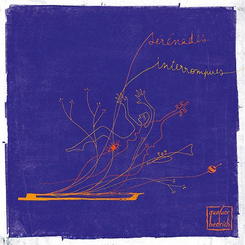 SERENADES INTERROMPUES - Quatuor Bedrich